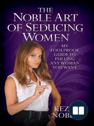 The Noble Art of Seducing Women