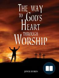 The Way to God's Heart Through Worship