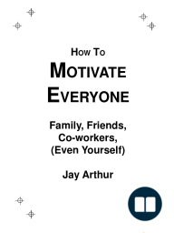 Motivate Everyone:Friends, Family, Co-workers, (Even Yourself)