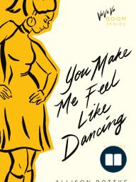 You Make Me Feel Like Dancing, by Allison Bottke
