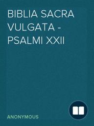 Biblia Sacra Vulgata - Psalmi XXII