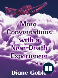 More Conversations with a Near-Death Experiencer