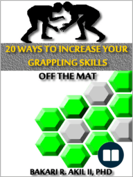 20 Ways to Improve your Grappling Skills off the Mats - (Brazilian Jiu-jitsu {BJJ}, Submission Wrestling & Other Grappling Sports)