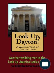 Look Up, Dayton! A Walking Tour of Dayton, Ohio