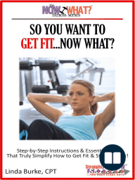 So You Want To Get Fit...Now What? Step-by-Step Instructions & Essential Info That Truly Simplify How to Get Fit & Stay Healthy!