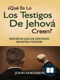 ¿Qué Es Lo Que Los Testigos De Jehová Creen?