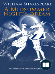 A Midsummer Nights Dream In Plain and Simple English (A Modern Translation and the Original Version)