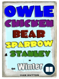 Owle, Chicken, Bear, Sparrow, and Stanley in Winter.