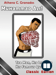 Muhammad Ali! The Man, His Life and His Famous Quotes
