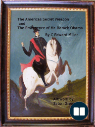The Americas Secret Weapon and The Emergence of Mr. Barack Obama