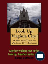 Look Up, Virginia City! A Walking Tour of Virginia City, Nevada