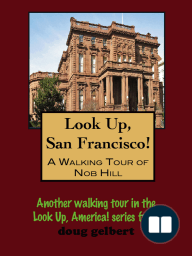 Look Up, San Francisco! A Walking Tour of Nob Hill