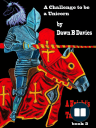 A Challenge to be a Unicorn, A Knight's Tale Book 3