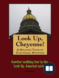 Look Up, Cheyenne! A Walking Tour of Cheyenne, Wyoming