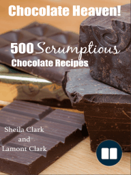 Chocolate Heaven! 500 Scrumptious Chocolate Recipes