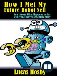 How I Met My Future Robot Self