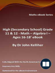 High (Secondary School) Grades 11 & 12 - Math –Algebra I – Ages 16-18' eBook