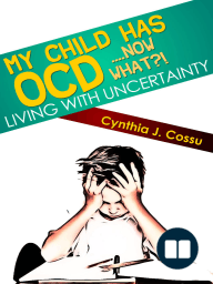 My Child Has OCD....Now What?! Living With Uncertainty