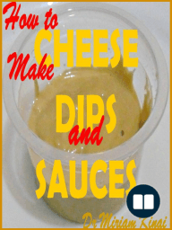 How to Make Cheese Dips and Sauces