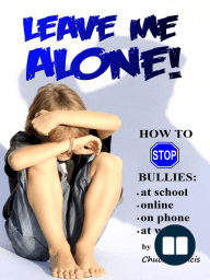 LEAVE ME ALONE! How to Stop Bullies.