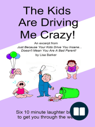 The Kids Are Driving Me Crazy!