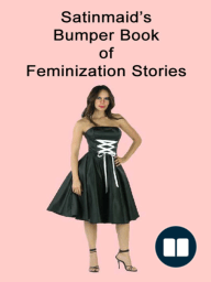 Satinmaid's Bumper Book Of Feminisation Stories