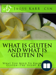 What is Gluten and What is Gluten In, What You Need To Know About Gluten (The Silent Killer)