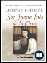 Libertad interior. Sor Juana Ines de la Cruz
