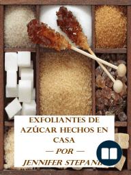 Exfoliantes de Azúcar Hechos en Casa