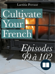 Cultivate Your French Episodes 99 à 102