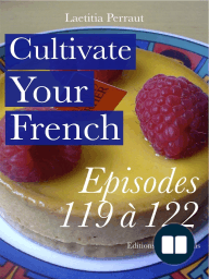 Cultivate Your French Episodes 119 à 122