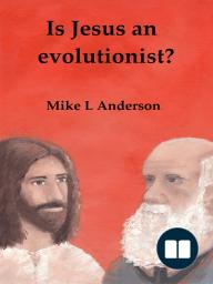 Is Jesus an Evolutionist?
