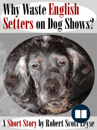 Why Waste English Setters on Dog Shows?