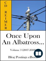 Once Upon An Albatross..., Volume 3 (2007-2008) (Blog Postings)