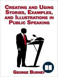 Creating and Using Stories, Examples, and Illustrations in Public Speaking