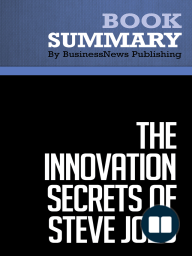 The Innovation Secrets of Steve Jobs  Carmine Gallo (BusinessNews Publishing Book Summary)