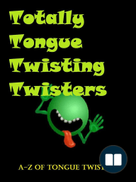 Totally Tongue Twisting Twisters