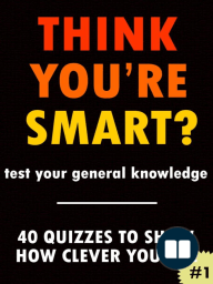 THINK YOU'RE SMART? Quiz book #1