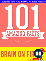 Brain on Fire - 101 Amazing Facts You Didn't Know