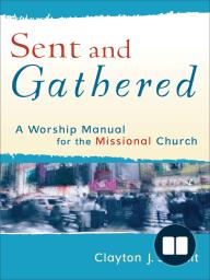 Sent and Gathered (Engaging Worship)
