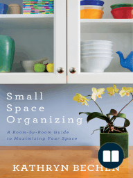 Small space organizing by kathryn bechen read online - Organize small space property ...