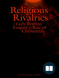 Religious Rivalries in the Early Roman Empire and the Rise of Christianity
