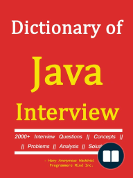 Dictionary of JAVA INTERVIEW -    2000+ Interview Questions, Concepts, Problems, Analysis, Solutions.