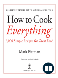 How to Cook Everything, Completely Revised 10th Anniversary Edition; 2,000 Simple Recipes for Great Food