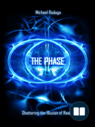 The Phase. Shattering the Illusion of Reality