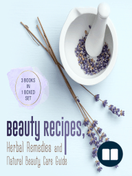 Beauty Recipes, Herbal Remedies and Natural Beauty Care Guide