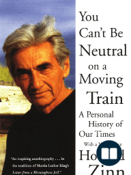 An Excerpt from Howard Zinn's You Can't Be Neutral on a Moving Train