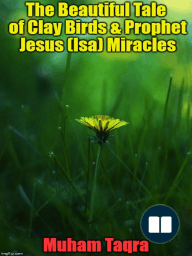The Beautiful Tale of Clay Birds & Prophet Jesus (Isa) Miracles