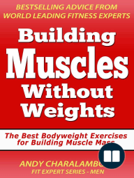 Building Muscles Without Weights For Men - Best Bodyweight Exercises For Building Muscle Mass (Fit Expert Series)