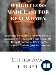 WEIGHT LOSS MADE EASY FOR REAL WOMEN Specially Designed 6 Geared Plan to Recover the Shape of Your Body, No Pain Easy Schedules, It's long Term and 100% Efficient Just for Women